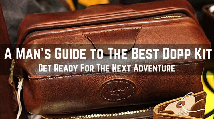 What is The Best Dopp Kit for Men  A Man s Guide to Your Faithful  Travelling Companion. What is The Best Dopp Kit for Men  A Man s Guide to Your Faithful