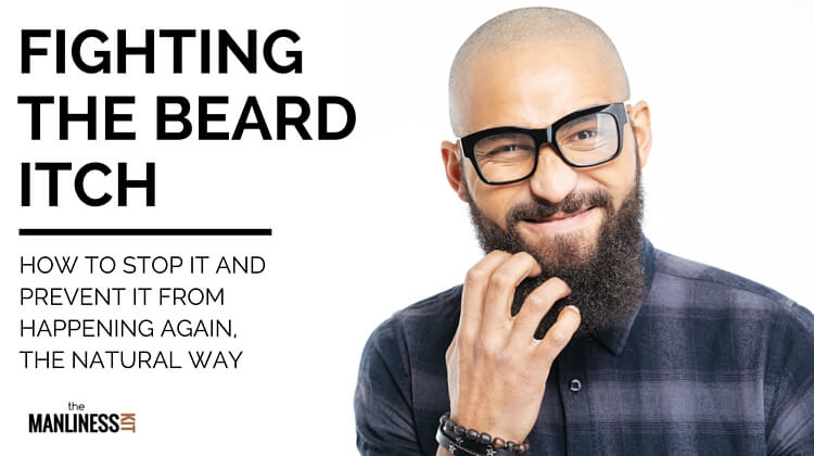 How To Stop Beard Itch Following A Simple Beard Grooming
